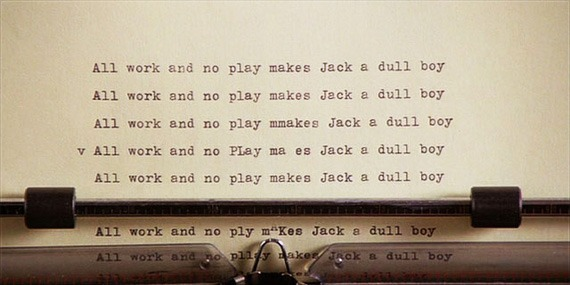 """""""All Work and No Play Makes Jack a Dull Boy"""""""